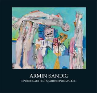 Armin Sandig zum 80. Geburtstag:  Ein Blick auf sechs Jahrzehnte Malerei