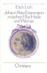 Erich Lüth – Johann Peter Eckermann zwischen Elbe, Heide und Weimar
